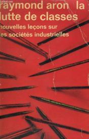 La Lutte De Classes. Nouvelles Lecons Sur Les Societes Industrielles. Collection : Idees N° 47 - Couverture - Format classique