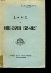 La Vie De Notre-Seigneur Jesus-Christ. - Couverture - Format classique