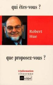 Robert Hue. Qui Êtes-Vous ? Que Proposez-Vous ? - Couverture - Format classique