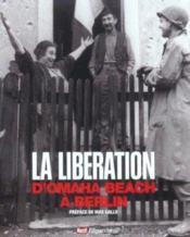 La Liberation ; D'Omaha Beach A Berlin - Couverture - Format classique