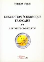 L'exception économique française ou les trente-cinq heurts ? - Couverture - Format classique