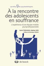 À la rencontre des adolescents en souffrance ; l'expérience d'une équipe mobile pluriprofessionnelle - Couverture - Format classique