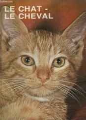 Le Chat - Cheval. Collection : Les Grandes Enigmes Du Monde Animal. - Couverture - Format classique