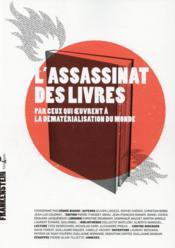 L'assassinat des livres par ceux qui oeuvrent à la dématérialisation du monde - Couverture - Format classique