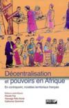 Decentralisation et pouvoirs en afrique en contrepoint, des modeles territoriaux francais