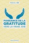 Puissance de la gratitude ; vers la vraie joie