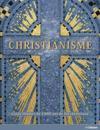 Christianisme ; guide illustré de 2000 ans de foi chrétienne