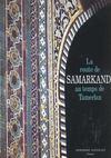 La Route De Samarkand Au Temps De Tamerlan ; Edition 2002