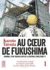 Au coeur de Fukushima t.1