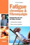 Fatigue chronique et fibromyalgie ; comment bien vivre avec une fatigue chronique