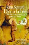 Dieu A La Folie. Histoire Des Saints Fous Pour Le Christ