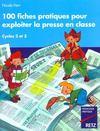 100 fiches pratiques pour exploiter la presse en classe ; cycles 2 et 3