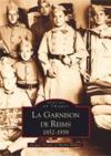 La garnison de Reims 1852-1939