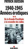 1940-1945 : années érotiques t.2 ; de la grande prostituée à la revanche des mâles