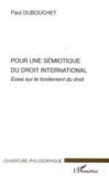 Pour une sémiotique du droit international : essai sur le fondement du droit