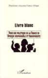 Livre blanc ; pour une politique de la France en Afrique responsable et transparente