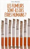 Les fumeurs sont-ils des êtres humains ?
