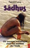 Sadhus ; Un Voyage Initiatique Chez Les Ascetes De L'Inde