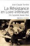 Resistance En Loire-Inferieure On L'Appelait Xavier Dick