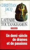 L Affaire Toutankhamon. Un Demi Siecle De Drames Et De Passions.