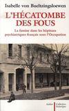 L'hécatombe des fous ; la famine dans les hôpitaux psychiatriques français sous l'occupation
