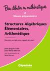 Bien Debuter En Mathematiques ; Structures Algébriques Elémentaires, Arithmétiques ; L1/Classes Préparatoires ; Exercices Corrigés Avec Rappels De Cours
