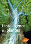 L'intelligence des plantes ; les découvertes qui révolutionnent notre compréhension du monde végétal