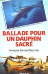 Ballade pour un dauphin sacré.