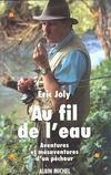 Au Fil De L'Eau. Aventures Et Mesaventures D'Un Pecheur