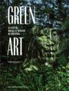 Green art ; la nature, milieu et matière de création