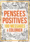 Pensées positives ; 100 messages à colorier