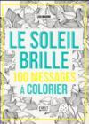 Le soleil brille ; 100 messages à colorier