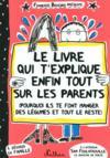 Le livre qui t'explique enfin tout sur les parents ; pourquoi ils te font manger des légumes et tout le reste