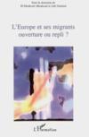 L'Europe et ses migrants ; ouverture ou repli ?