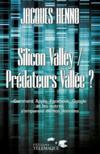 Silicon Valley / prédateurs vallée ? comment Apple, Facebook, Google et les autres s'emparent de nos données