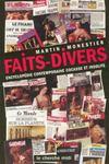 Faits-divers ; encyclopédie contemporaine, cocasse et insolite