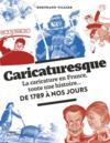 Caricaturesque ; la caricature en France, toute une histoire... de 1789 à nos jours