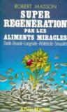 Super-Regeneration Par Les Aliments Miracles