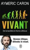 Vivant ; de la bactérie à homo ethicus