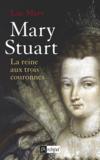 Mary Stuart ; la Reine aux trois couronnes