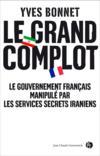 Le grand complot ; le gouvernement français manipulé par les services secrets iraniens