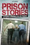 Prison stories ; affaires criminelles en prison