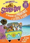 Je découvre la Provence et la Côte d'Azur ; mes vacances avec Scooby-doo !