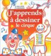 J'Apprends A Dessiner ; Le Cirque