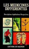 Les Médecines Différentes. Phytothérapie, Acupuncture, Homéopathie, Vertébrothérapie...