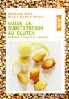 Guide de substitution au gluten ; méthodes, conseils et recettes