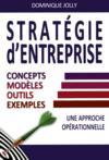 Stratégie d'entreprise ; concept, modèles, outils, exemples