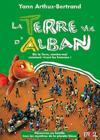 La Terre Vue D'Alban - Dis La Terre, Montre-Moi Comment Vivent Les Hommes !
