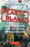 Plastic planet ; la face cachée des matières synthétiques