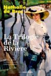 La trilogie de la rivière : loin de la rivière ; la rivièreretrouvée ; l'adieu à la rivière